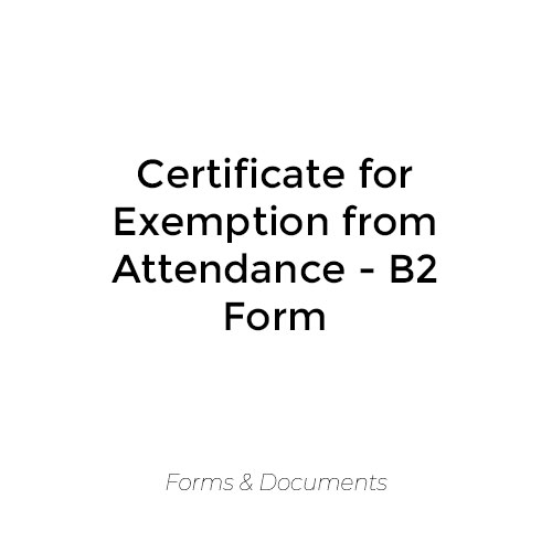 Certificate for Exemption from Attendance – B2 Form